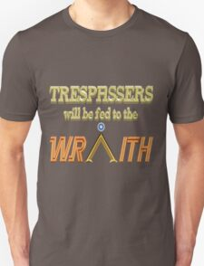 Trespassers Will Be Fed to the Wraith - Dark Backgrounds T-Shirt
