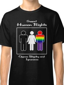 Support Human Rights -- Oppose Bigotry and Ignorance Classic T-Shirt