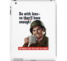 Do With Less So They'll Have Enough - WW2 iPad Case/Skin