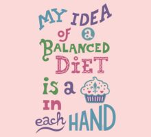 My idea of a balanced diet is a cupcake in each hand- light Kids Clothes