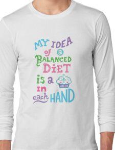 My idea of a balanced diet is a cupcake in each hand- light T-Shirt
