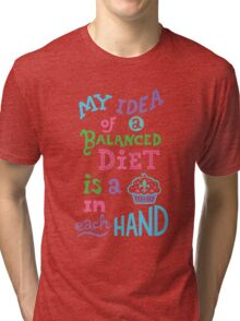 My idea of a balanced diet is a cupcake in each hand- light Tri-blend T-Shirt