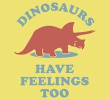 Dinosaurs Have Feelings Too Kids Clothes