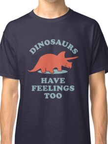 Dinosaurs Have Feelings Too Classic T-Shirt