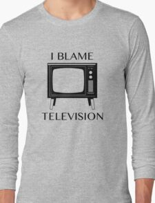 I Blame Television Long Sleeve T-Shirt