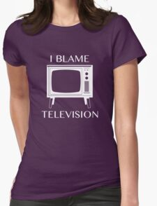 I Blame Television Womens Fitted T-Shirt