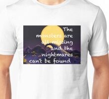 The Monsters Are All Missing and the Nightmare's Can't be Found!  Unisex T-Shirt