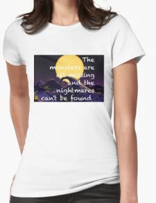 The Monsters Are All Missing and the Nightmare's Can't be Found!  Womens Fitted T-Shirt