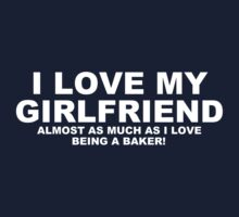 I LOVE MY GIRLFRIEND Almost As Much As I Love Being A Baker Kids Clothes