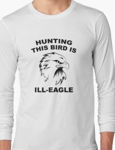 Hunting This Bird Is Ill-Eagle Long Sleeve T-Shirt