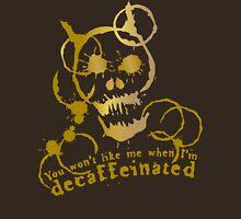 You won't like me when I'm decaffeinated Unisex T-Shirt