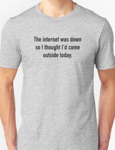 The Internet Was Don So I Thought I'd Come Outside Today Unisex T-Shirt