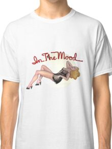 In The Mood Classic T-Shirt