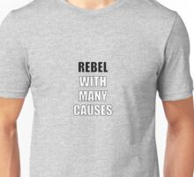 Rebel With Many Causes Unisex T-Shirt