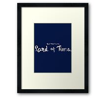 Yeah? But I am the Lord of Time Framed Print