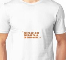 mistakes are the portals of discovery Unisex T-Shirt