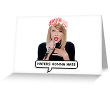 Taylor Swift - HATERS GONNA HATE Greeting Card