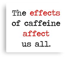 The Effects of Caffeine Canvas Print