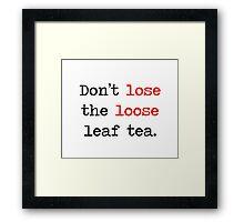 Losing Loose Leaf Tea Framed Print