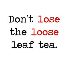 Losing Loose Leaf Tea by Amantine