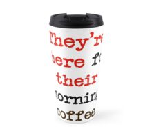 Coffee! It's What They're There For Travel Mug