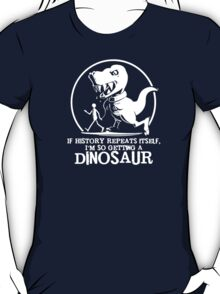 If History Repeats I'm Getting A Dinosaur Mens T-Shirt