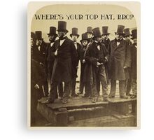 Where's Your Top Hat, Bro? Canvas Print