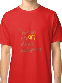 architecture is the art of how to waste space Classic T-Shirt