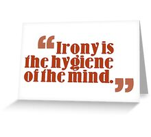 irony is the hygiene of the mind Greeting Card