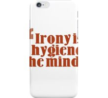 irony is the hygiene of the mind iPhone Case/Skin