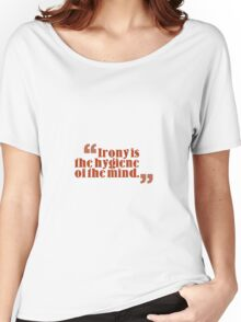irony is the hygiene of the mind Women's Relaxed Fit T-Shirt