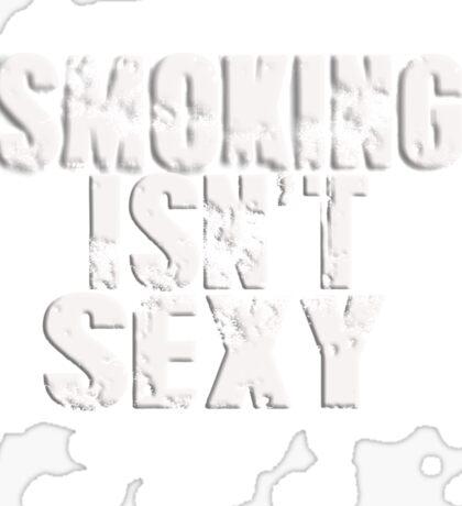 Smoking isn't sexy Sticker