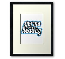 Germs are Healthy Framed Print