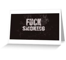 Fuck Smoking Greeting Card