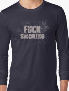 Fuck Smoking Long Sleeve T-Shirt