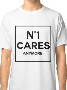 No 1 Cares Anymore Classic T-Shirt