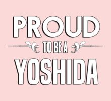 Proud to be a Yoshida. Show your pride if your last name or surname is Yoshida Kids Clothes