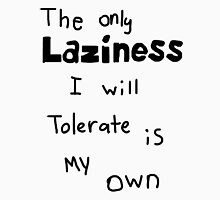 Oh the Laziness! Unisex T-Shirt