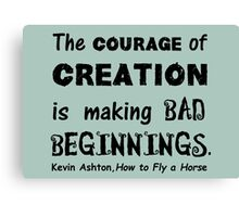 The Courage of Creation is Making Bad Beginnings, Kevin Ashton Quote Canvas Print