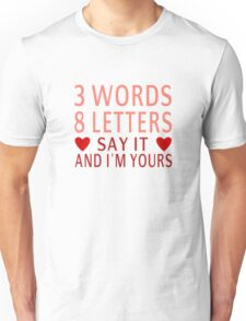 3 Words, 8 Letters, Say It And I'm Yours Unisex T-Shirt