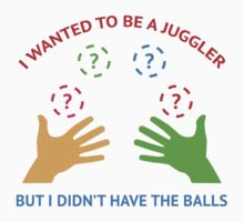 I Wanted To Be A Juggler by AmazingVision