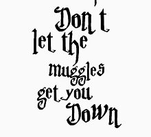 Don't let the muggles get you down - Harry Potter Unisex T-Shirt