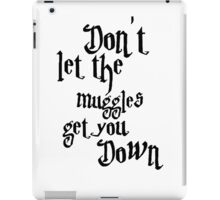 Don't let the muggles get you down - Harry Potter iPad Case/Skin