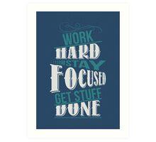 Work hard. Stay focused. Get stuff done. Art Print