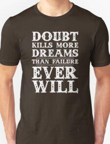 Doubt kills more dreams than failure ever will. T-Shirt