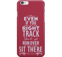 Even if you are on the right track, You'll get run over if you just sit there. iPhone Case/Skin