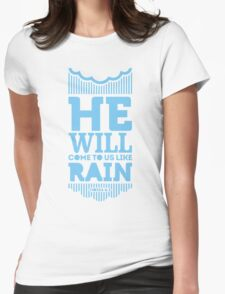 He will come to us like rain Womens Fitted T-Shirt