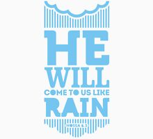 He will come to us like rain Unisex T-Shirt