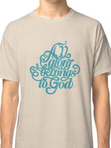All glory belongs to God Classic T-Shirt