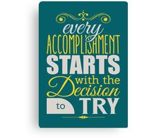 Every accomplishment starts with the desicion to try. Canvas Print